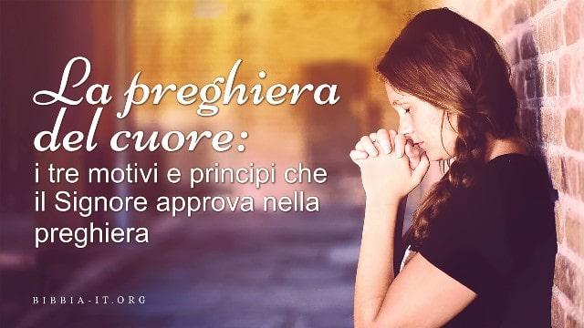 La preghiera del cuore i tre motivi e principi che il Signore approva nella preghiera