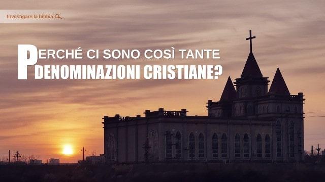Perché ci sono così tante denominazioni cristiane
