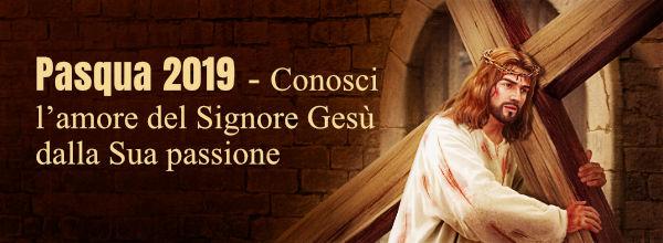 Pasqua 2019 - Conosci l'amore del Signore Gesù dalla Sua passione