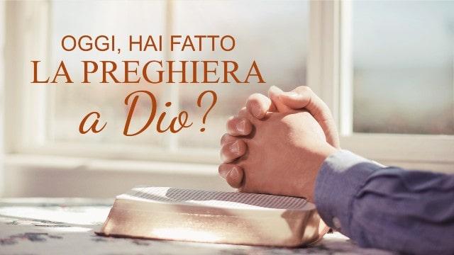 Oggi, hai fatto la preghiera a Dio