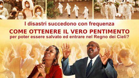 I disastri succedono con frequenza come ottenere il vero pentimento  per poter essere salvato ed entrare nel Regno dei Cieli?